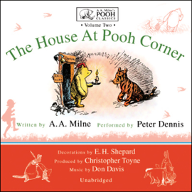 The House at Pooh Corner: A.A. Milne's Pooh Classics, Volume 2 (Unabridged) audiobook