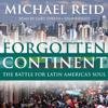 Michael Reid - Forgotten Continent: The Battle for Latin America's Soul (Unabridged)  artwork