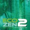 Eco-Zen, Vol. 2 (Mixed By Leigh Wood & Ben Mynott)
