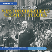 Never Give In!: Winston Churchill's Greatest Speeches
