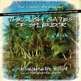Through Gates of Splendor (Unabridged) audiobook