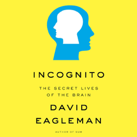 Incognito: The Secret Lives of the Brain (Unabridged) audiobook