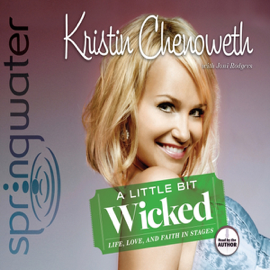 A Little Bit Wicked: Life, Love, and Faith in Stages (Unabridged) audiobook