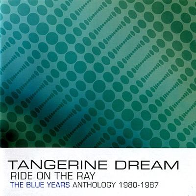 Ride On the Ray: The Blue Years Anthology 1980-1987 - Tangerine Dream