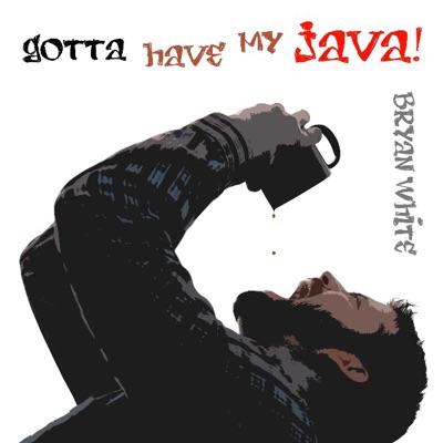 Gotta Have My Java - Bryan White