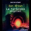 La Fortaleza Digital [Digital Fortress] - Dan Brown