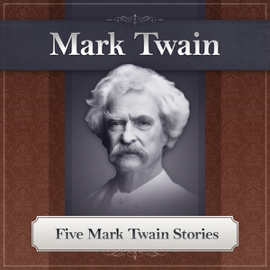 Five Mark Twain Stories: Featuring 'The Notorious Jumping Frog of Calaveras County' (Unabridged) audiobook
