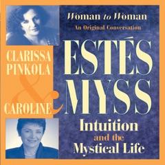 Intuition and the Mystical Life: Caroline Myss and Clarissa Pinkola Estes Bring Women's Wisdom to Light (Unabridged)