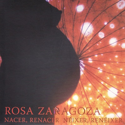 Nacer, Renacer Néixer, Renéiexer - Rosa Zaragoza