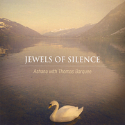 Jewels of Silence: Meditations On the Chakras for Voice and Crystal Singing Bowls - Ashana with Thomas Barquee - Ashana with Thomas Barquee