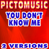 You Don'T Know Me (Karaoke Version) [Originally Performed By Armand Van Helden] - Single - Pictomusic Karaoké