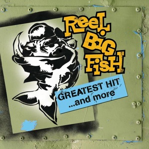Reel Big Fish: Greatest Hit and More