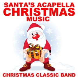 Santa's Acapella Christmas Music by Christmas Classic Band on ...