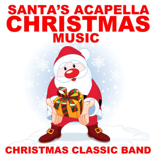 santas acapella christmas music by christmas classic band on apple music - Christmas Classic Music