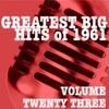 Greatest Big Hits of 1961, Vol. 23