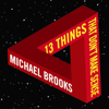 13 Things That Don't Make Sense: The Most Intriguing Scientific Mysteries (Unabridged) - Michael Brooks