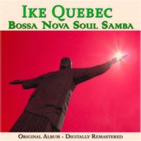 Ike Quebec - Bossa Nova Soul Samba (Original Album- Remastered) artwork