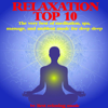 Relaxation Top 10 : The Very Best of Meditation, Spa, Massage and Ambient Music for Deep Sleep - Best Relaxing Music