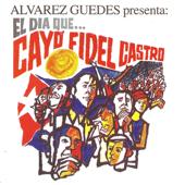 Alvarez Guedes Presenta: El Dia Que Cayo Fidel