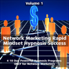 Network Marketing Rapid Mindset Hypnosis Success - Volume 1 - Rapid Hypnosis Success