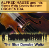 Alfred Hause & His Vienna Waltz Country Ballroom Orchestra - The Blue Danube Waltz Op. 314 artwork