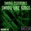 Swing Essentials, Vol. 10: Swing Like Kings