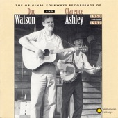 The Original Folkways Recordings of Doc Watson and Clarence Ashley, 1960-1962