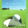 Dr. Bob Rotella - Putting Out of Your Mind artwork