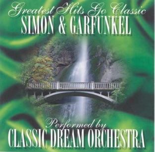 Greatest Hits Go Classic: Simon & Garfunkel – Classic Dream Orchestra
