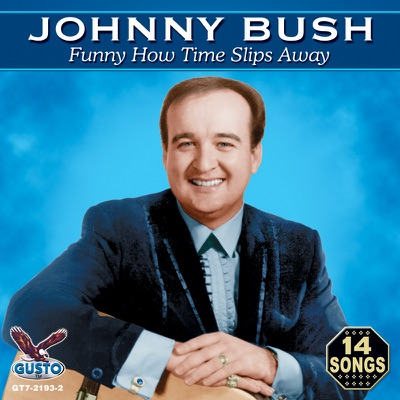 Funny How Time Slips Away (Original Stop & Gusto Records Recordings) - Johnny Bush