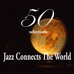 """群星 - Jazz Connects the World """"50 Selections"""""""