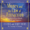 Esther Hicks & Jerry Hicks - Money, And the Law of Attraction: Learning to Attract Wealth, Health, And Happiness  artwork