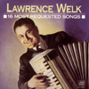 Lawrence Welk: 16 Most Requested Songs - Lawrence Welk
