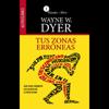 Tus Zonas Erroneas [Your Erroneous Zones]: Guia Para Combatir las Causas de la Infelicidad - Dr. Wayne W. Dyer