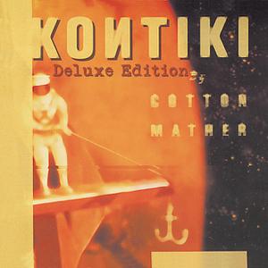 Cotton Mather - Kontiki (Deluxe Edition)