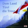 Dem Land Tirol die Treue - Seespitzler, Tiroler Kirchtagmusig, Leukentaler Saitenmusik, Kitzbühler Trachtensänger, U.v.m