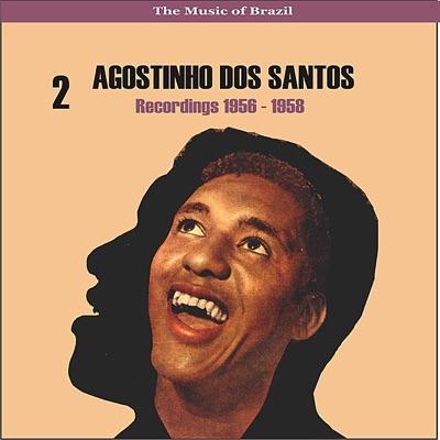 The Music of Brazil / Agostinho Dos Santos, Vol. 2 / Recordings 1956 - 1958 - Agostinho dos Santos