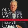 Jimmy Carter - Our Endangered Values: America's Moral Crisis (Unabridged) [Unabridged Nonfiction] artwork