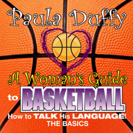 A Woman's Guide to Basketball: How to Talk His Language audiobook
