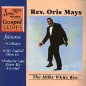 Rev. Oris Mays - Nobody Can Turn Me Around