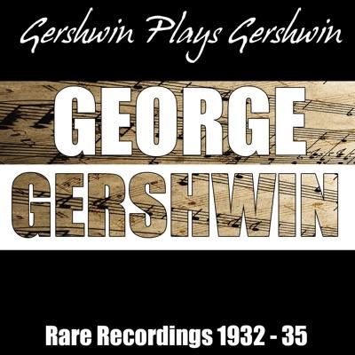 Gershwin Plays Gershwin - Rare Recordings 1932-35 - George Gershwin