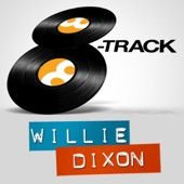 Willie Dixon - If the Sea Was Whiskey