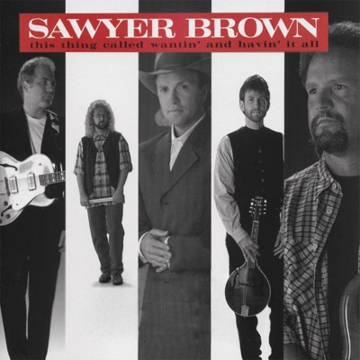 This Thing Called Wantin' and Havin' It All - Sawyer Brown