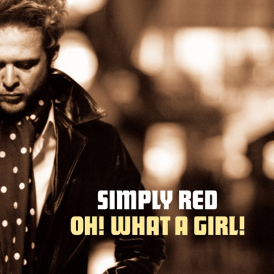 Oh! What a Girl! - Simply Red