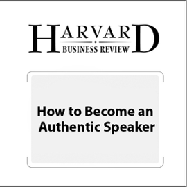 How to Become an Authentic Speaker (Harvard Business Review) audiobook