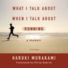 Haruki Murakami - What I Talk about When I Talk about Running: A Memoir (Unabridged)  artwork