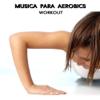 Musica Para Aerobics - La Mejor Musica Electronica del Momento Electro House Dance Party Aerobic Songs - Aerobic Music Workout