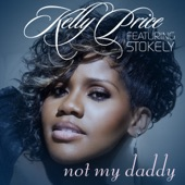 Kelly Price - Not My Daddy (feat. Stokely)