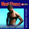 Men's Fitness - 80's New Wave Classics: 45 Min Non-Stop Workout (125-127 bpm Perfect for Strength Training, Moderate Paced Walking, Elliptical, Cardio Machines and General Fitness) - Power Music Workout