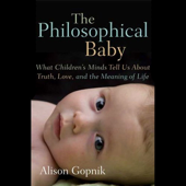 The Philosophical Baby: What Children's Minds Tell Us About Truth, Love and the Meaning of Life (Unabridged)
